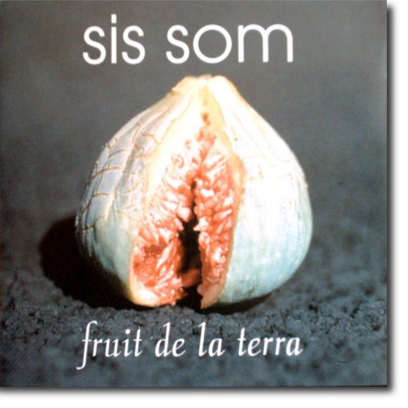 Sis Som, Fruit de la terra