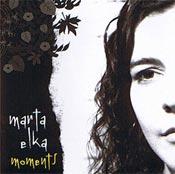 Marta Elka, Moments